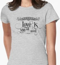 Love Is All You Need - Cool Inspirational And Motivational Life Quotes Text Design Womens Fitted T-Shirt