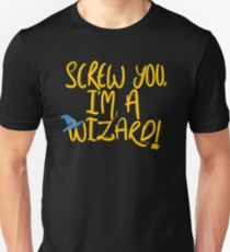 Screw you, I'm a wizard Unisex T-Shirt