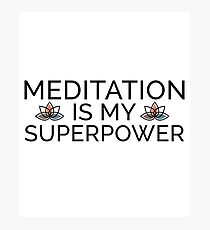 Meditation Is My Superpower - Meditating Zen Yin Yang Yoga Photographic Print