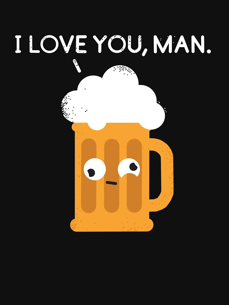 I love you man by Drunk Beer by viCdesign