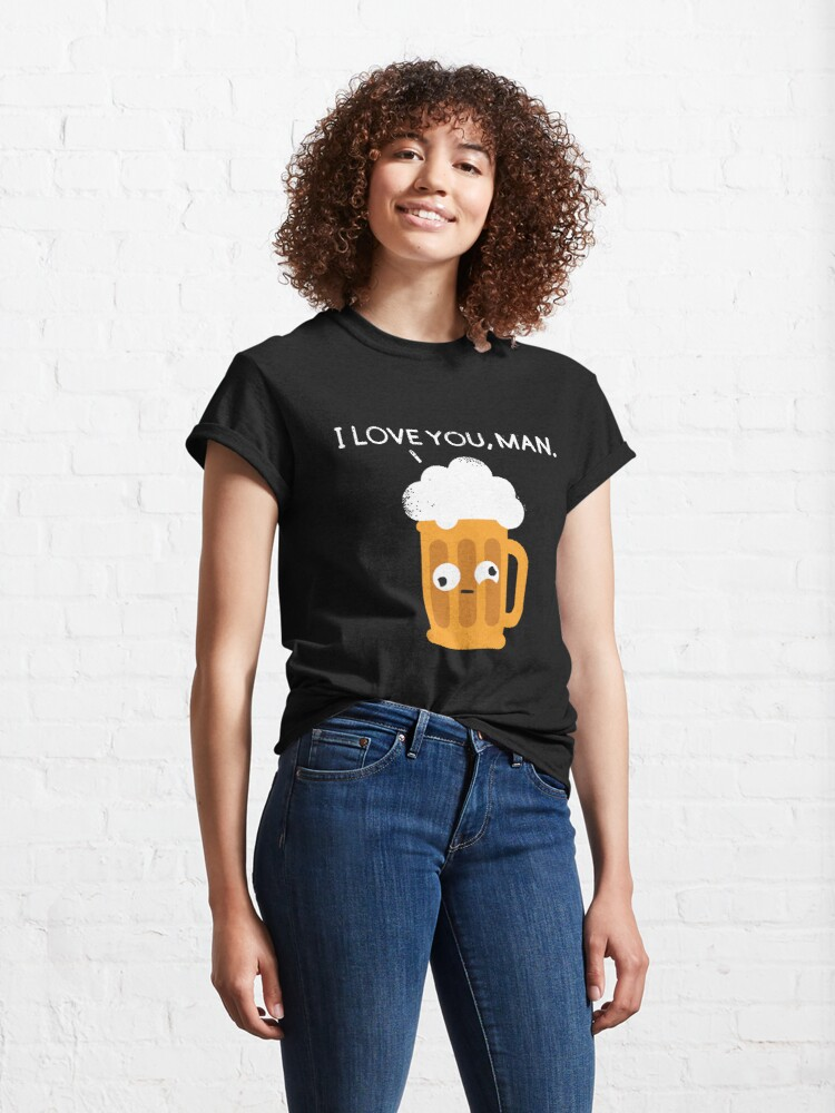 Alternate view of I love you man by Drunk Beer Classic T-Shirt