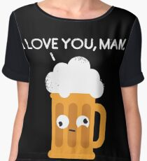 I love you man by Drunk Beer Chiffon Top