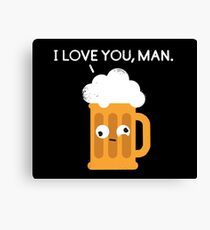 I love you man by Drunk Beer Canvas Print