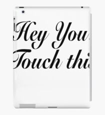 Hey You Touch This iPad Case/Skin