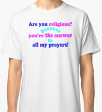 ✔Are you religious? Because...ټ Classic T-Shirt