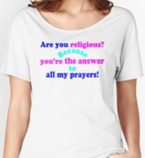 ✔Are you religious? Because...ټ Women's Relaxed Fit T-Shirt
