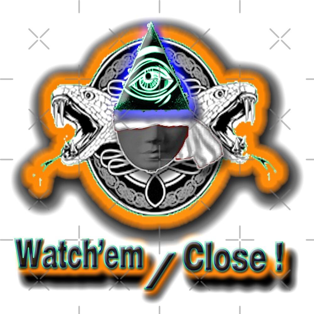 Watch'em Close !  by BertWynder