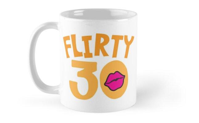 FLIRTY 30 Thirtieth birthday funny by jazzydevil