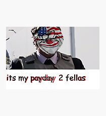 It's Payday Fellas Photographic Print