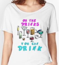 Party Time - Oh the DRINKS You Can Drink Women's Relaxed Fit T-Shirt