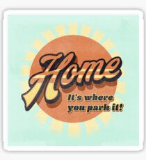 Home It's where you park it Sticker