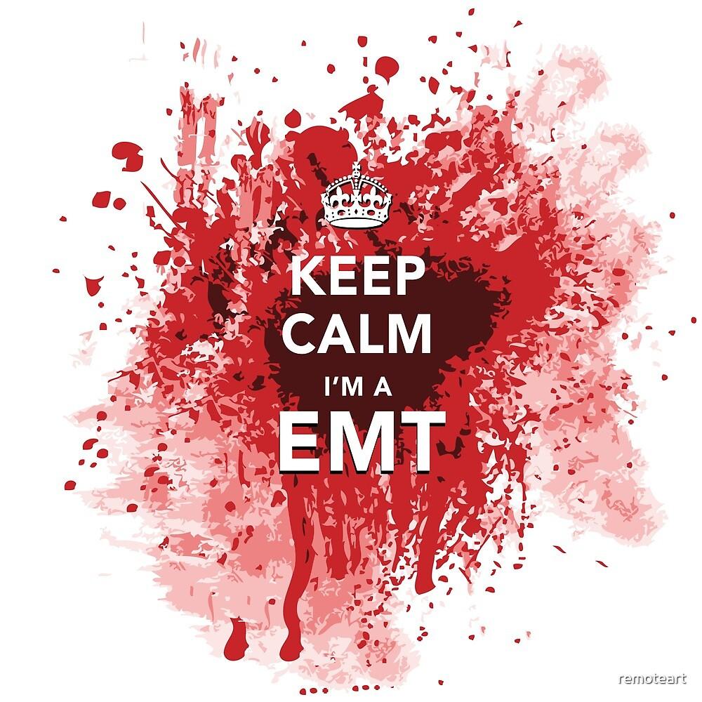Keep Calm I'm an EMT by remoteart