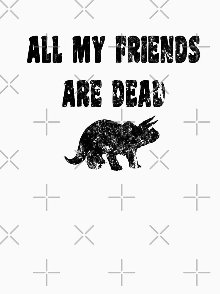 Lustiges Dinosaurier-T-Shirt - alle meine Freunde sind tot von greatshirts