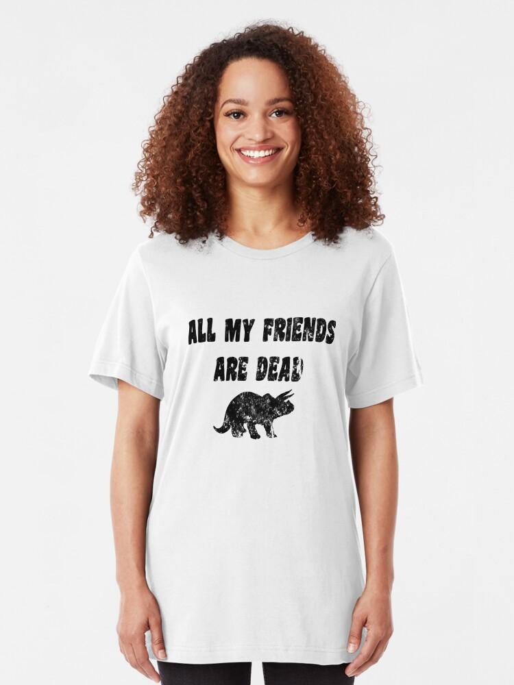 Alternative Ansicht von Lustiges Dinosaurier-T-Shirt - alle meine Freunde sind tot Slim Fit T-Shirt