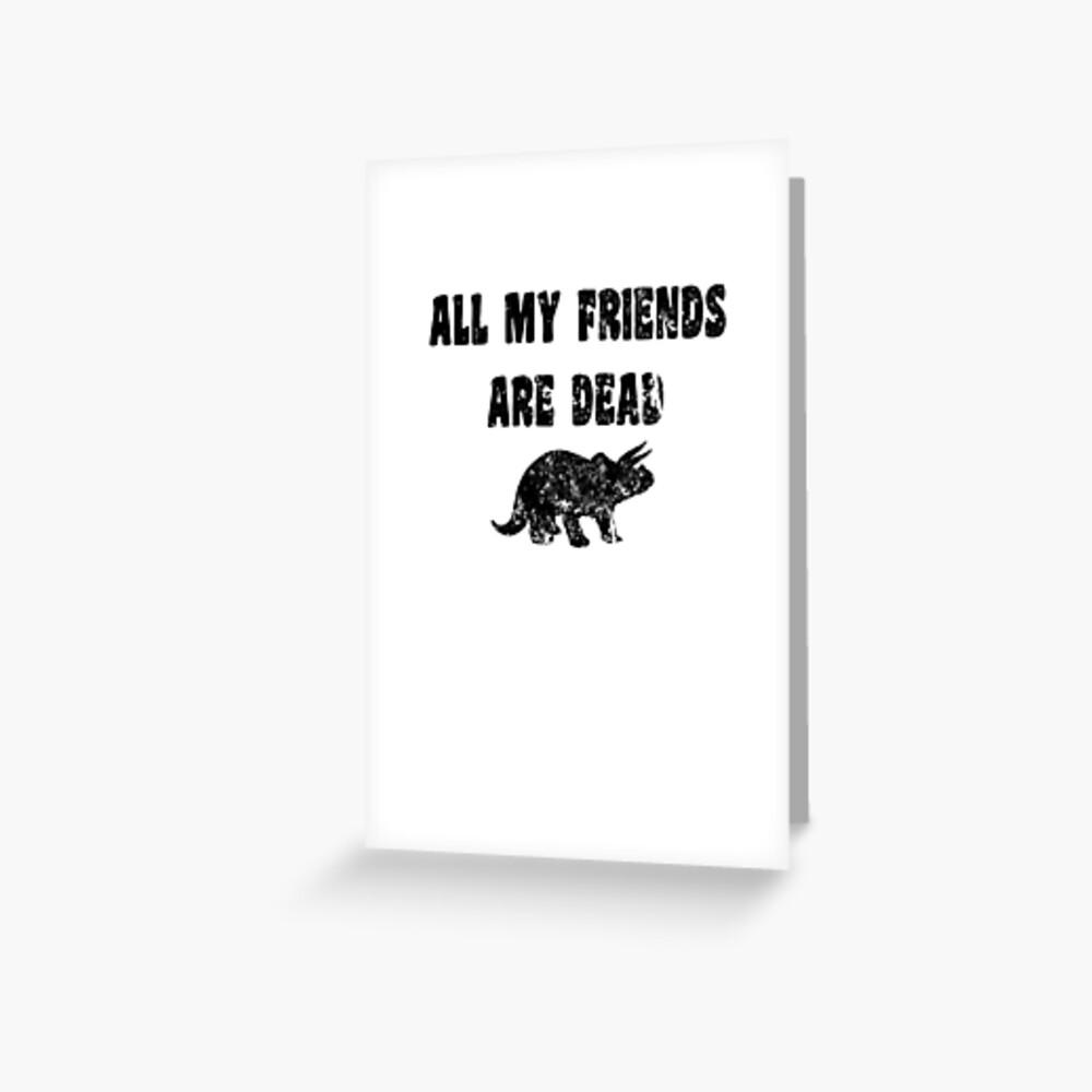 Lustiges Dinosaurier-T-Shirt - alle meine Freunde sind tot Grußkarte
