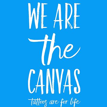 Tattoos- We are the canvas by samiluan