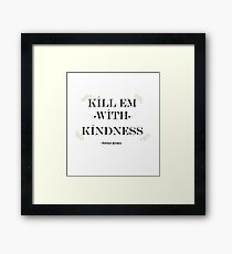 Kill Em with Kindness Framed Print