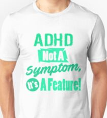 ADHD Not A Symptom, It's A Feature! Silly T-Shirt Unisex T-Shirt