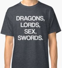 DRAGONS, LORDS, SEX, SWORDS Classic T-Shirt