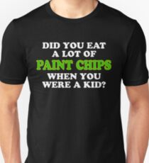 Tommy Boy - Did You Eat A Lot Of Paint Chips When You Were A Kid? Unisex T-Shirt