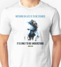 Marie Curie - Nothing in Life is to be feared Unisex T-Shirt