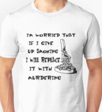 I'm Worried That If I Give Up Smoking I Will Replace It With Murdering Unisex T-Shirt
