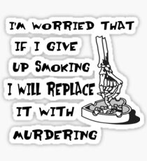 I'm Worried That If I Give Up Smoking I Will Replace It With Murdering Sticker