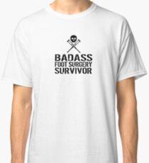 Badass Foot Surgery Survivor Classic T-Shirt