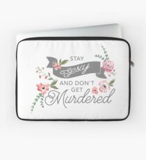 Stay Sexy and Don't Get Murdered Laptop Sleeve