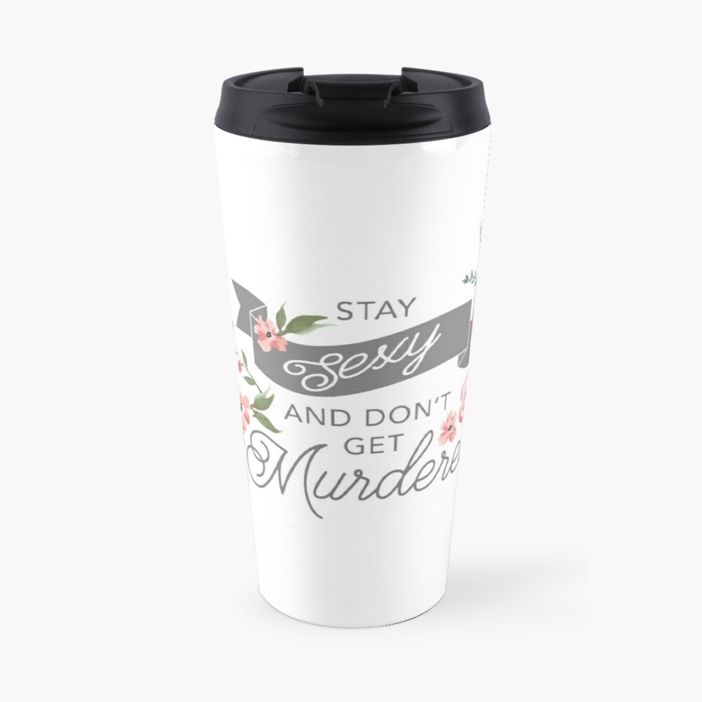 Stay Sexy and Don't Get Murdered Travel Mug
