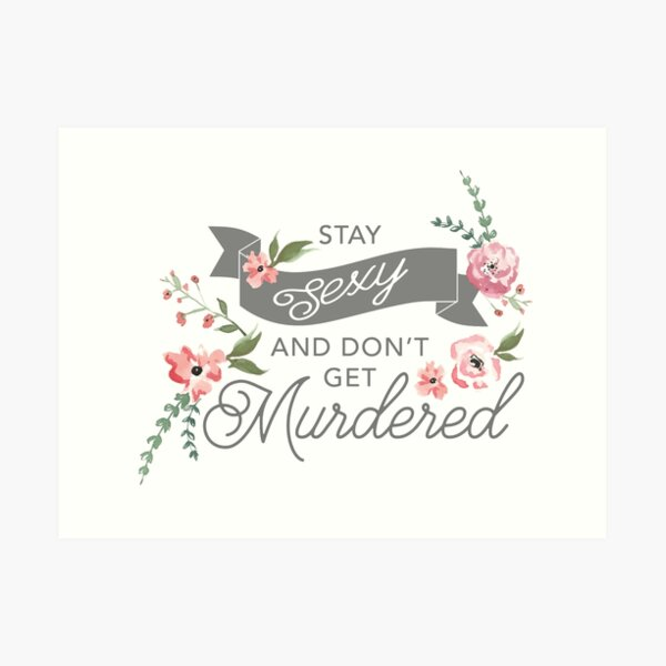 Stay Sexy and Don't Get Murdered Art Print