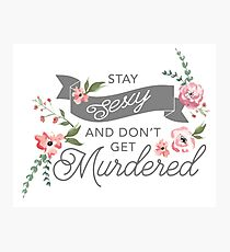 Stay Sexy and Don't Get Murdered Photographic Print