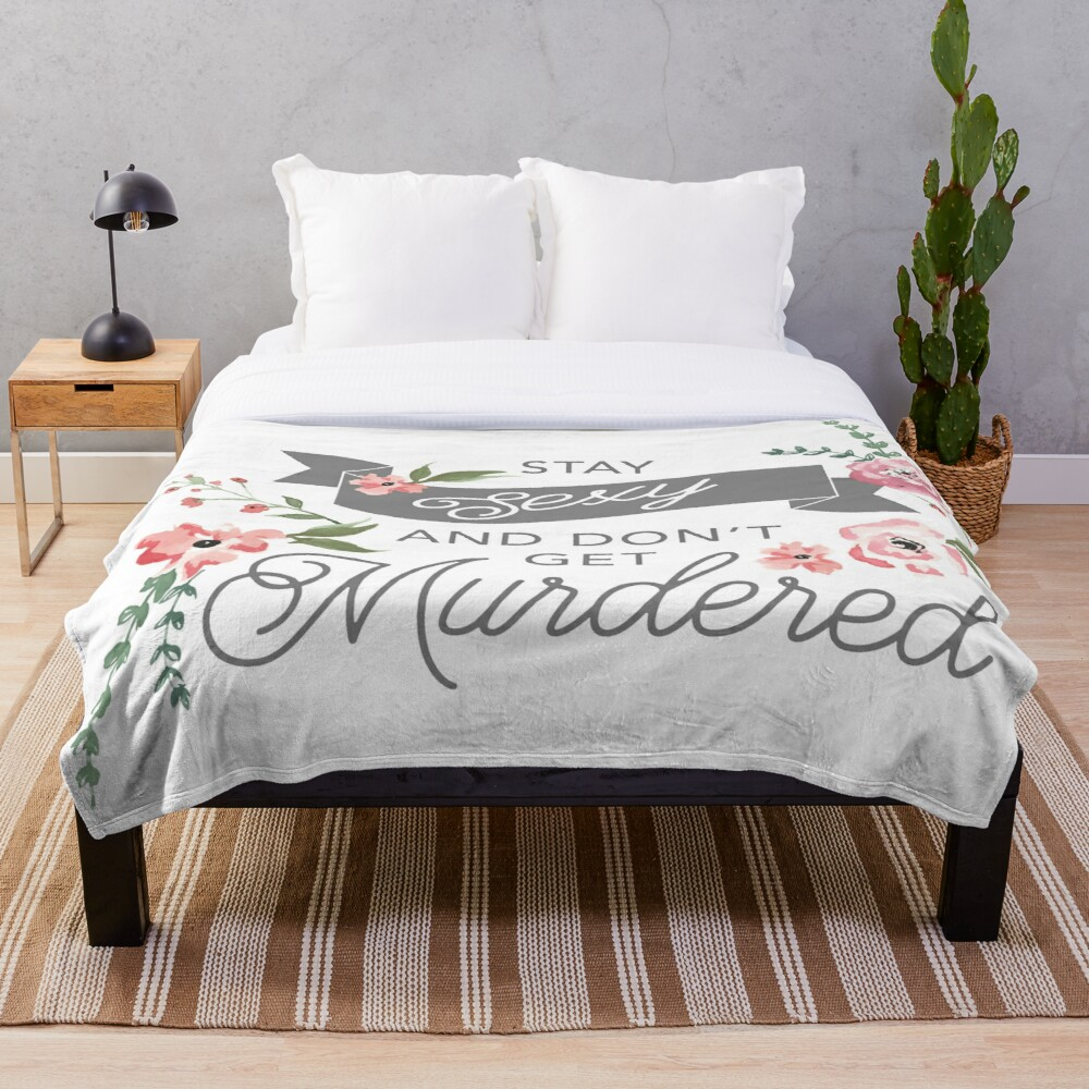 Stay Sexy and Don't Get Murdered Throw Blanket
