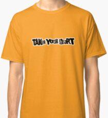 Take Your Heart Classic T-Shirt