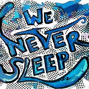 we never sleep by Dustitoffart