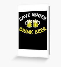 Save Water Drink Beer - Funny Beer Shirt Greeting Card