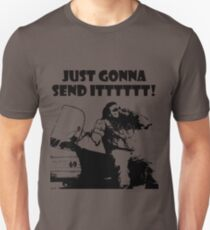 The Original! Just Gonna Send It!  Unisex T-Shirt