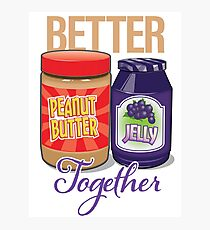 P,B&J...Better Together! Photographic Print