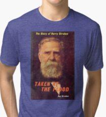 Harry Struben - Taken at the Flood Tri-blend T-Shirt