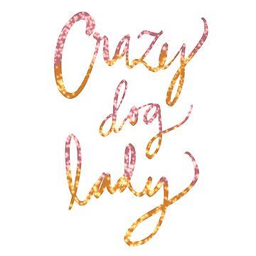 Crazy Dog Lady by ketchambr
