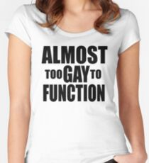 Mean Girls - Almost Too Gay To Function Women's Fitted Scoop T-Shirt
