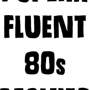 I Speak Fluent 80's Movies by martianart