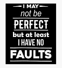I May Not Be Perfect Funny Quote Photographic Print