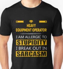 HEAVY EQUIPMENT OPERATOR - SARCASM TEES AND HOODIE T-Shirt