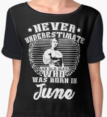 Never Underestimate an Old Man Who Was Born in June Chiffon Top