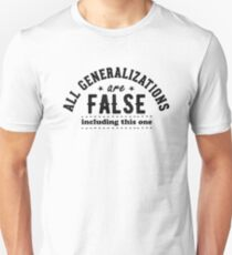 Funny Saying - All Generalizations Are False Unisex T-Shirt