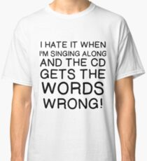 MUSIC: CD GETS WORDS WRONG Classic T-Shirt
