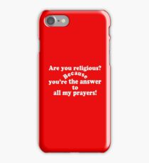 ✔Are you religious? Because...ټ iPhone Case/Skin