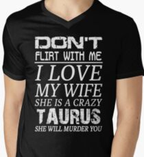 Don't Flirt With Me I Love My Wife She is a Crazy Taurus Men's V-Neck T-Shirt