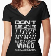 Don't Flirt With Me I Love My Man He is a Crazy Virgo Women's Fitted V-Neck T-Shirt